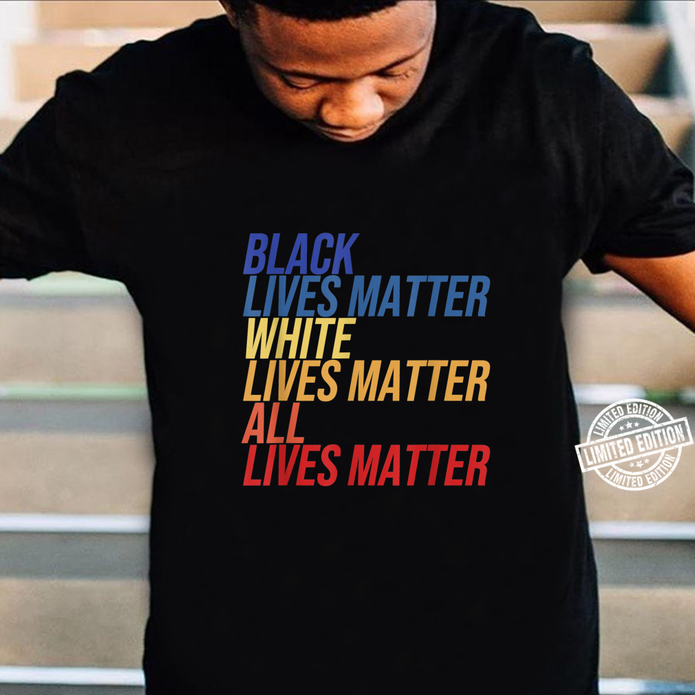 Black White All Lives Matter Anti Rassismus Protest Quote Shirt