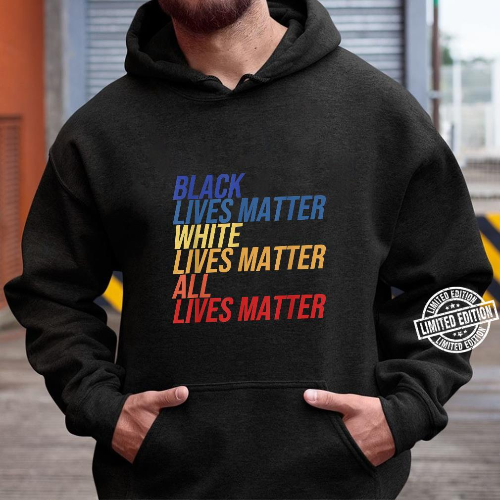 Black White All Lives Matter Anti Rassismus Protest Quote Shirt hoodie