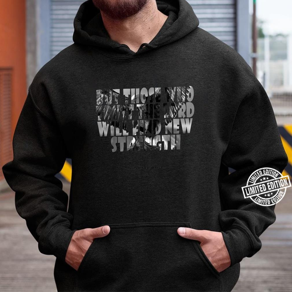 But Those Who Trust The Lord Will Find New Strength Shirt hoodie