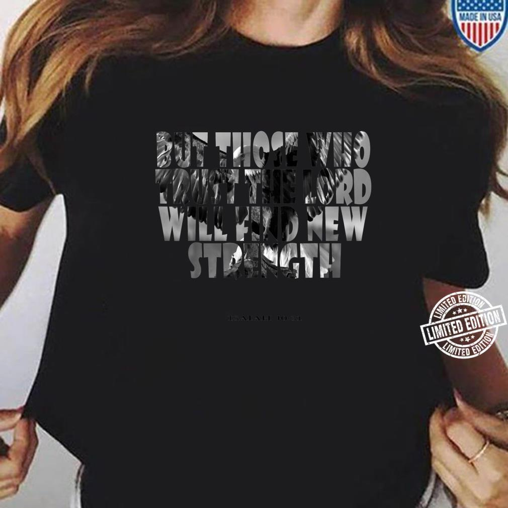 But Those Who Trust The Lord Will Find New Strength Shirt ladies tee