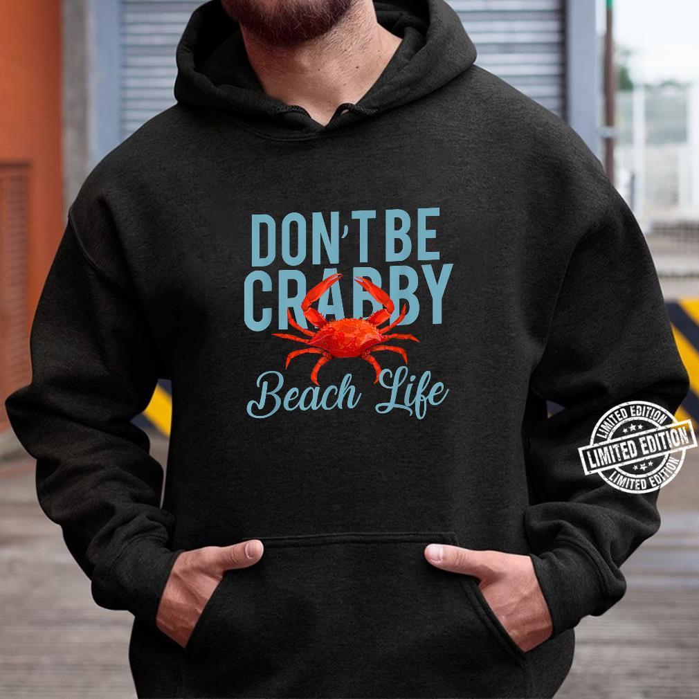 Don't Be Crabby Beach Life Shirt hoodie