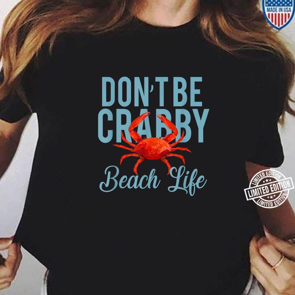 Don't Be Crabby Beach Life Shirt ladies tee