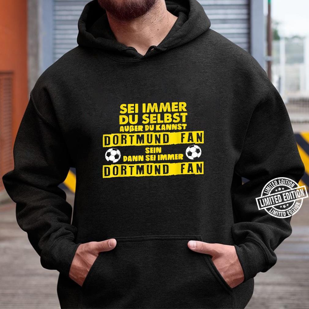 Dortmundfans Sei Immer Dortmund Fußballfan Spruch Geschenk Shirt hoodie