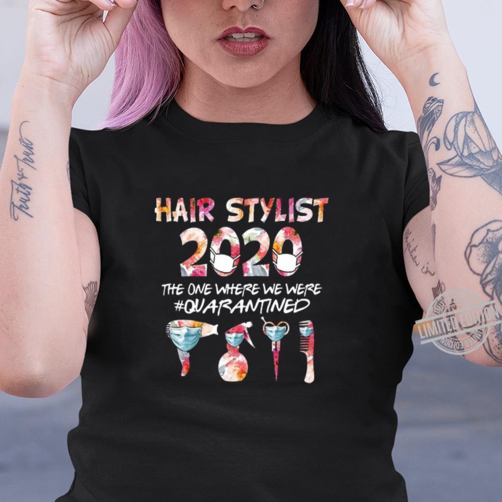 Premium Hair Stylist 2020 The One Where We Were Quarantined Coronavirus shirt, hoodie, sweater, longsleeve t-shirt